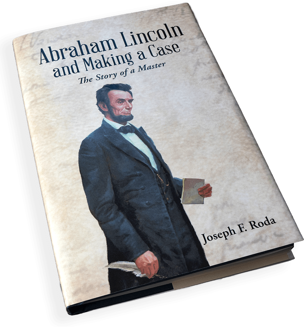 Abraham Lincoln and Making a Case. The Story of a Master by Joseph F. Roda Book Cover